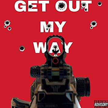 Get out My Way
