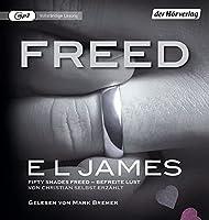 Freed - Fifty Shades of Grey. Befreite Lust von Christian selbst erzaehlt: Band 3 - Fifty Shades of Grey aus Christians Sicht erzaehlt 3 - Roman -