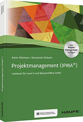 Projektmanagement (IPMA®): Lehrbuch für Level D und Basiszertifikat (GPM) (Haufe Fachbuch)