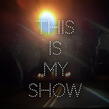 This Is My Show