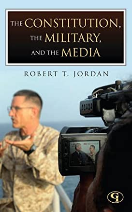 The Constitution, the Military, and the Media: How the Constitution Guides the Military's Responsibility to Inform the Public