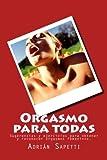 Orgasmo para todas: Sugerencias y ejercicios para obtener y reconocer orgasmos femeninos.: Volume 3 (Por un sexo mejor)