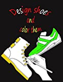 Design shoes and color them: Design your own fashion, boots, sandals and shoe coloring book for kids, girls and boys, toddlers.
