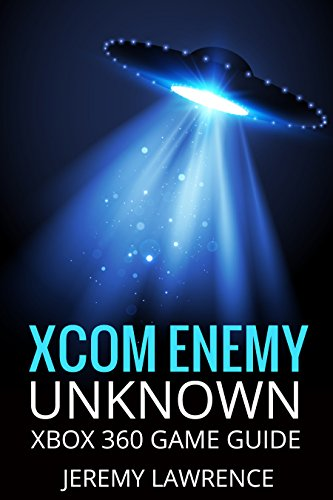 Xcom Enemy Unknown: Xbox 360 Game Guide (English Edition)