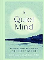 A Quiet Mind: Buddhist Ways to Calm the Noise in Your Head