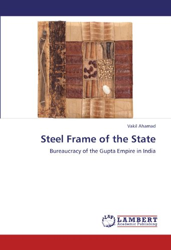 Steel Frame of the State: Bureaucracy of the Gupta Empire in India