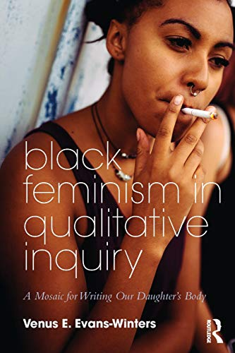 Black Feminism in Qualitative Inquiry: A Mosaic for Writing Our Daughter's Body (Futures of Data Ana