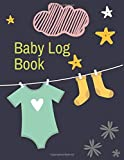 Baby Log Book: Perfect For New Parents Or Nannies.Tracker for Newborns, Breastfeeding Journal, Sleeping and Baby Health Notebook.Log Book for Boys and Girls.