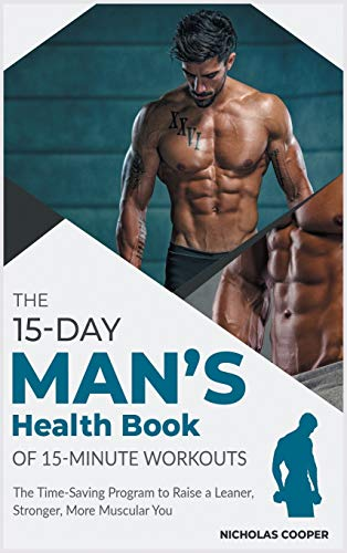 The 15-Day Men's Health Book of 15-Minute Workouts: The Time-Saving Program to Raise a Leaner, Stronger, More Muscular You (1) (Healthy Living)