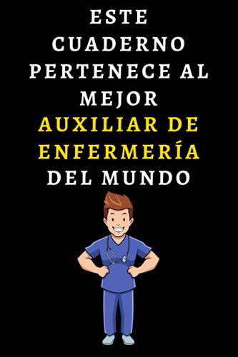 Este Cuaderno Pertenece Al Mejor Auxiliar De Enfermería Del Mundo: Ideal Para Auxiliares De Enfermería - 120 Páginas