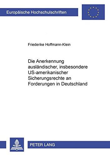 Die Anerkennung ausländischer, insbesondere US-amerikanischer Sicherungsrechte an Forderungen in Deutschland (Europäische Hochschulschriften Recht / ... / Series 2: Law / Série 2: Droit, Band 2927)