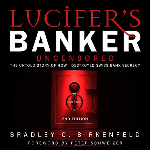 Lucifer's Banker Uncensored: The Untold Story of How I Destroyed Swiss Bank Secrecy, 2nd Edition