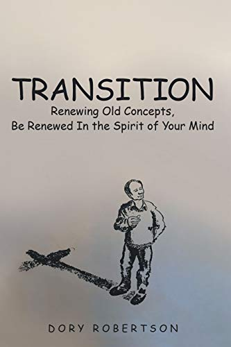 Transition: Renewing Old Concepts, Be Renewed in the Spirit of Your Mind (English Edition)