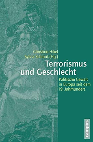 Terrorismus und Geschlecht: Politische Gewalt in Europa seit dem 19. Jahrhundert (Geschichte und Geschlechter, 61)