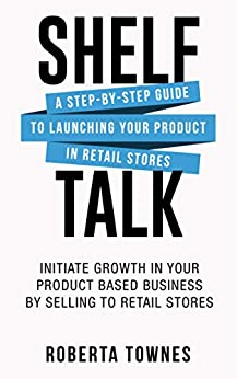 Shelf Talk: Affirm your Retail Store Opportunity | Create your Product Content | Connect with Retail Buyers | Engage in a Successful & Profitable Retail Partnership by [Roberta Townes]