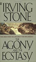 The Agony and the Ecstasy: A Biographical Novel of Michelangelo by Irving Stone(1987-03-03)