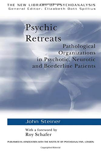 Psychic Retreats: Pathological Organizations in Psychotic, Neurotic and Borderline Patients (New Library of Psychoanalysis ; 19)