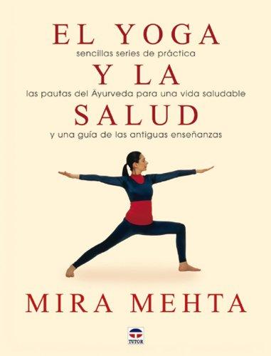 El yoga y la salud: Sencillas series de práctica, las practicas de Ayurveda para un avida saludable y una guía de las antiguas enseñanzas