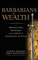 Barbarians of Wealth: Protecting Yourself from Today's Financial Attilas (Agora Series)