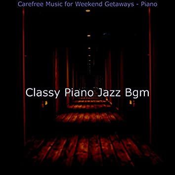 Carefree Music for Weekend Getaways - Piano