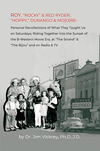 "Compare Textbook Prices for Roy, ""rocky"" & Red Ryder; ""hoppy,"" Durango & Mo[o]re: Personal Recollections of What They Taught Us on Saturdays, Riding Together into the Sunset of ... ""The Strand"" & ""The Bijou"" and on Radio & TV  ISBN 9781480990333 by Vickrey, Ph D J D"