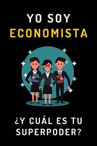 Yo Soy Economista ¿Y Cuál Es Tu Superpoder?: Cuaderno De Notas Original Para Regalar A Economistas - 120 Páginas - Cumpleaños, Graduaciones, Aniversario