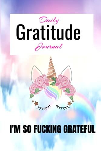 Daily Gratitude Journal: I am so Fucking Grateful