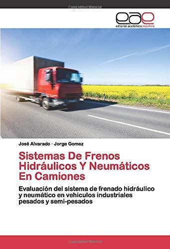 Sistemas De Frenos Hidráulicos Y Neumáticos En Camiones: Evaluación del sistema de frenado hidráulico y neumático en vehiculos industriales pesados y semi-pesados