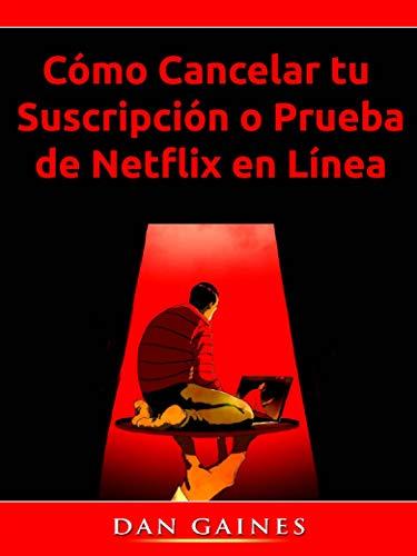 Cómo Cancelar tu Suscripción o Prueba de Netflix en Línea (Spanish Edition)