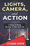 Lights, Camera, and Action: 3 Steps to Being the Star of Your Own Life