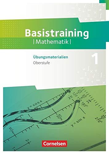 Fundamente der Mathematik - Übungsmaterialien Sekundarstufe I/II - Oberstufe: Basistraining 1 - Arbeitsheft