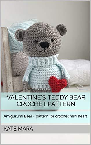 Valentine's Day Crochet Teddy Bear with mini crochet heart - Amigurumi Crochet Pattern Book: Amigurumi Teddy Bear crochet pattern + pattern for crochet mini heart (English Edition)