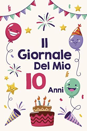 Il Giornale Del Mio 10 anni: Diario Personale: Un diario per l'anno del suo10 anni! Per il taccuino e il disegno di souvenir, il diario, un bel regalo per 10 anni