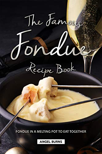 The Famous Fondue Recipe Book: Fondue in A Melting Pot to Eat Together (English Edition)