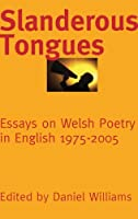 Slanderous Tongues: Essays on Welsh Poetry in English 1970-2005