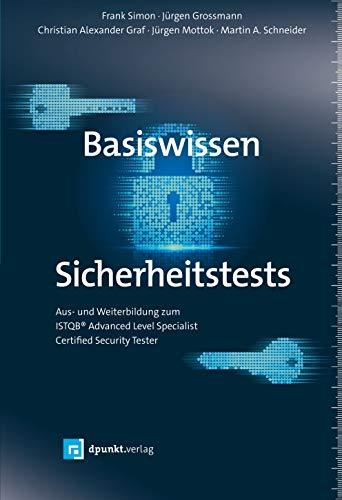 Basiswissen Sicherheitstests: Aus- und Weiterbildung zum ISTQB® Advanced Level Specialist – Certified Security Tester