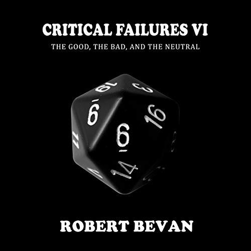 Critical Failures VI     Caverns and Creatures, Book 6              By:                                                                                                                                 Robert Bevan                               Narrated by:                                                                                                                                 Jonathan Sleep                      Length: 15 hrs and 44 mins     1,213 ratings     Overall 4.7