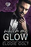 Watch Me Glow (Six Silent Sins Book 2)