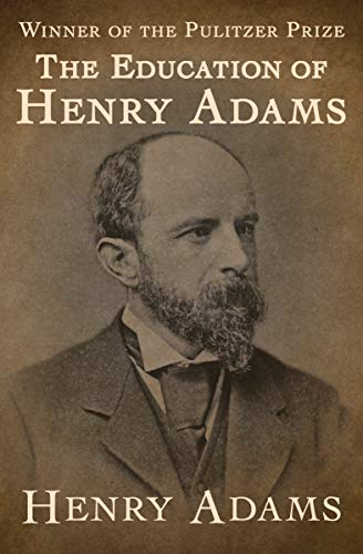 The Education of Henry Adams by [Henry Adams]