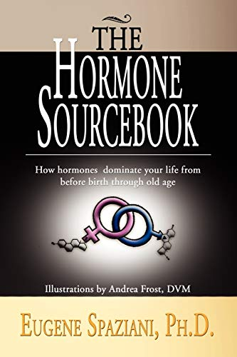 The Hormone Sourcebook: How hormones dominate your life from before birth through old age