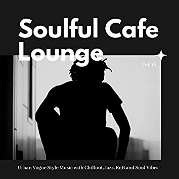 Soulful Cafe Lounge - Urban Vogue Style Music With Chillout, Jazz, RnB And Soul Vibes. Vol. 16