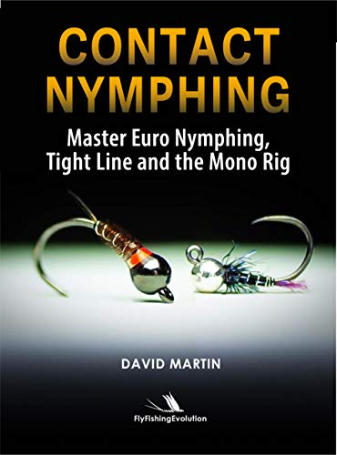 Contact Nymphing: Master Euro Nymphing, Tight-Line and the Mono Rig (English Edition)