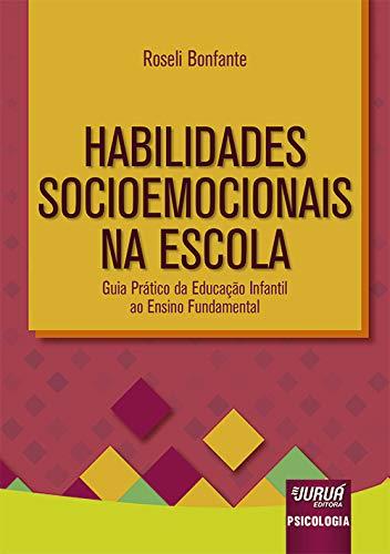 Habilidades Socioemocionais na Escola - Guia Prático da Educação Infantil ao Ensino Fundamental