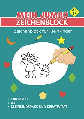 Zeichenblock Für Kleinkinder: Mein JUMBO Zeichenblock: 100 Blatt A4 Zeichenpapier | Geschenke Für Kleinkinder Ab 1 Jahr | Kleinkind Mädchen Jungen