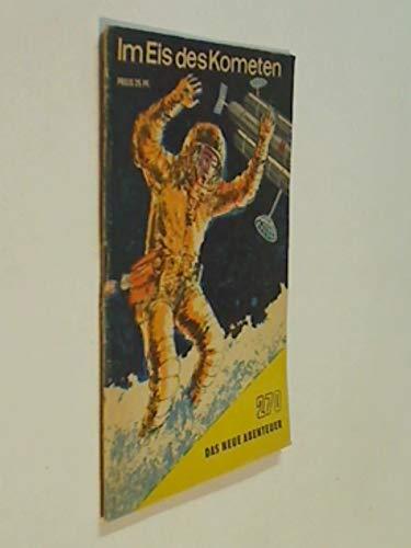 Das neue Abenteuer 270 Kurth Hartwig Ball : Im Eis des Kometen. Roman-Heft