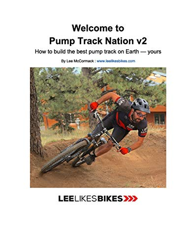 Welcome to Pump Track Nation v2: How to build the best pump track on Earth — Yours