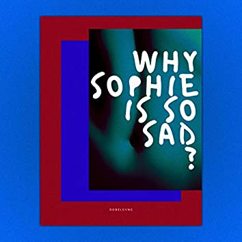 Why Sophie Is so Sad?