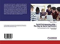 Social Entrepreneurship - The Key to Social Upliftment: Teaching Sociopreneurship - Research Based Orientation