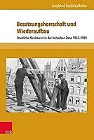 Besatzungsherrschaft Und Wiederaufbau: Staatliche Strukturen in Der Britischen Zone 1945-1949 (Beitrage Zu Grundfragen Des Rechts)