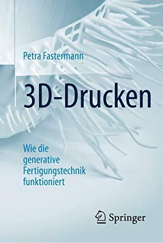 3D-Drucken: Wie die generative Fertigungstechnik funktioniert